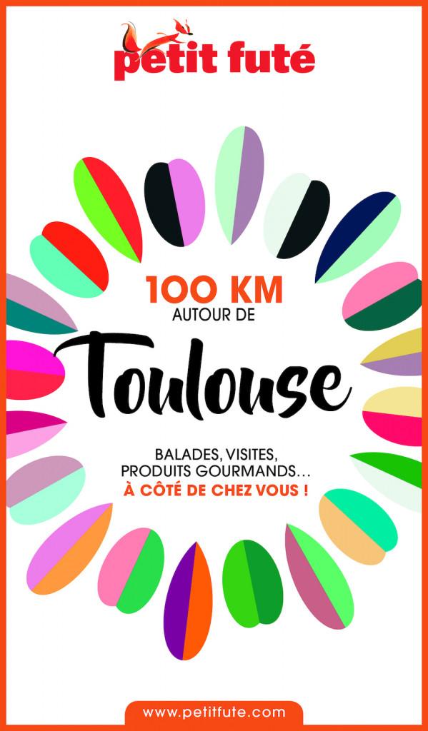 Guide Touristique Petit Fute 100 Km Autour De Toulouse Edition 2020 Version Numerique